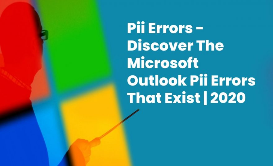 Discover The Microsoft Outlook Pii Errors That Exist